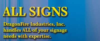 All Signs - Dragon Fire Industries handles all of your signage needs with expertise.